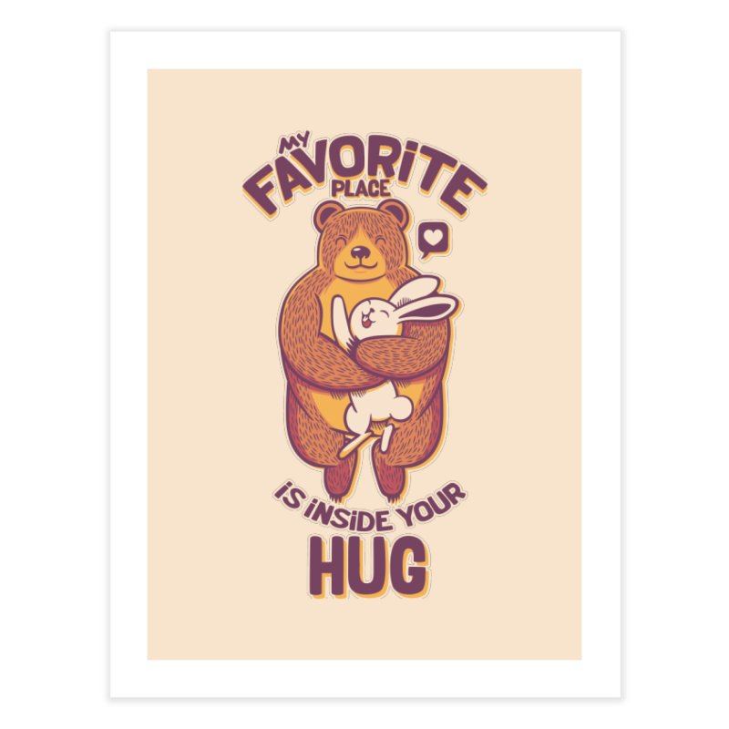 My Favorite Place Is Inside Your Hug Home Fine Art Print by Tobe Fonseca's Artist Shop