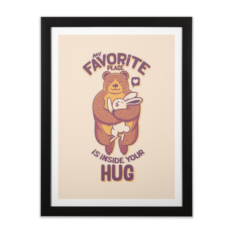 My Favorite Place Is Inside Your Hug Home Framed Fine Art Print by Tobe Fonseca's Artist Shop