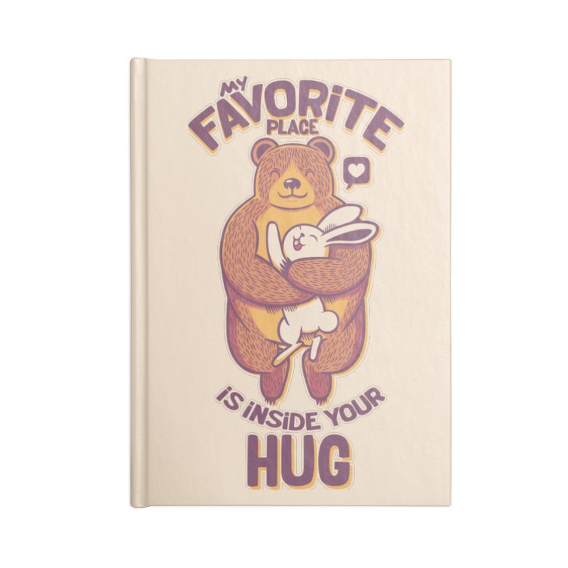My Favorite Place Is Inside Your Hug Accessories Notebook by Tobe Fonseca's Artist Shop
