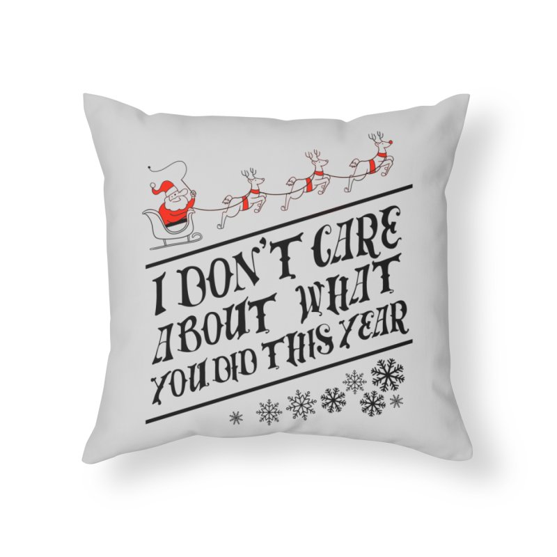 I dont care about what you did this year Home Throw Pillow by Tobe Fonseca's Artist Shop