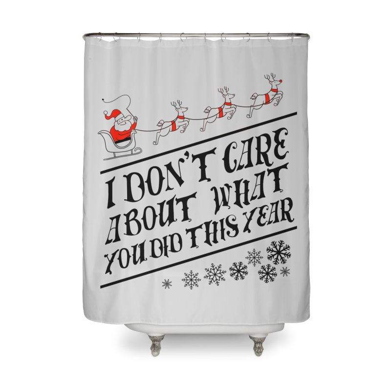 I dont care about what you did this year Home Shower Curtain by Tobe Fonseca's Artist Shop