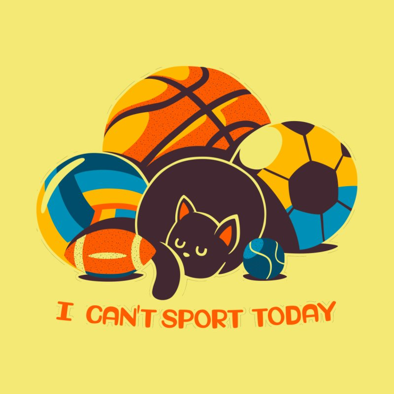I Can't Sports Today by Tobe Fonseca's Artist Shop