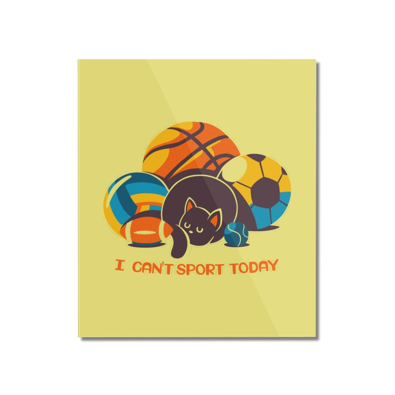 I Can't Sports Today Home Mounted Acrylic Print by Tobe Fonseca's Artist Shop