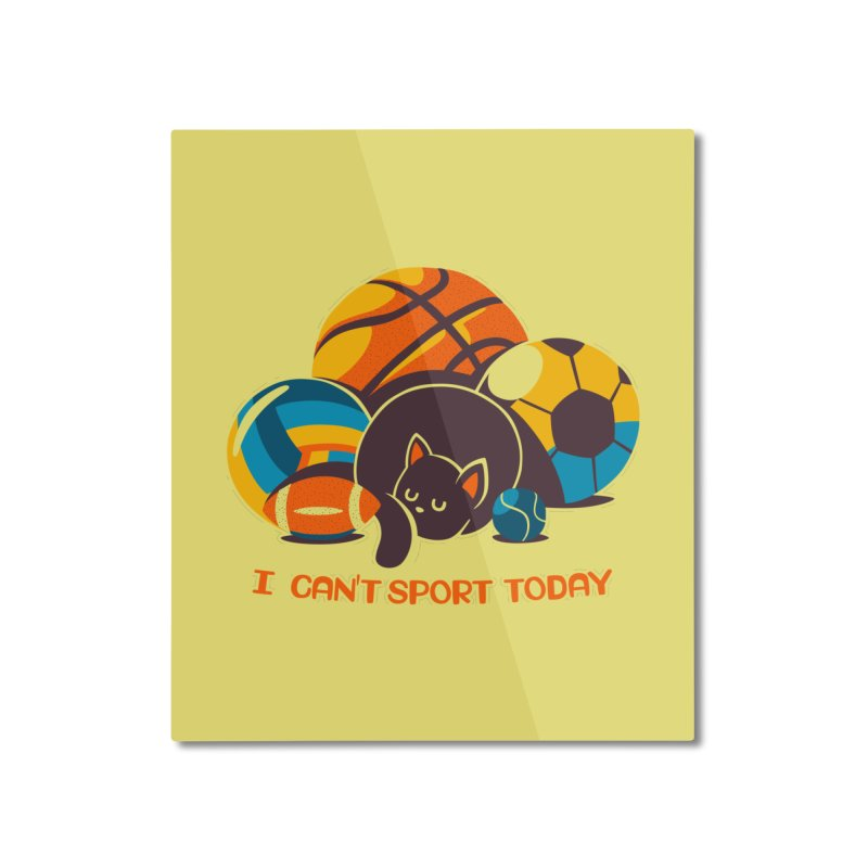 I Can't Sports Today Home Mounted Aluminum Print by Tobe Fonseca's Artist Shop