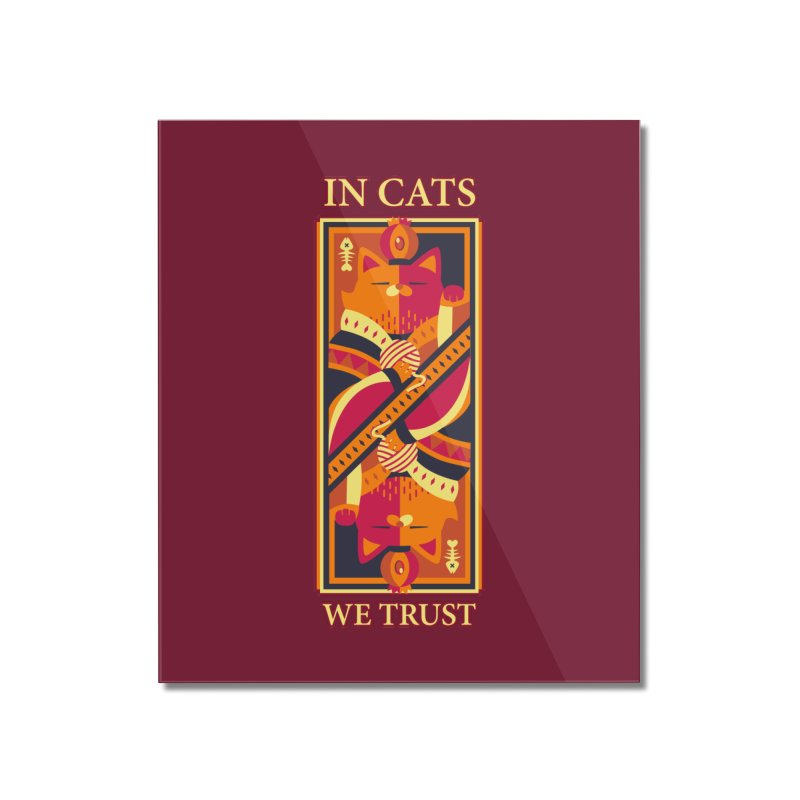 In Cats We Trust Home Mounted Acrylic Print by Tobe Fonseca's Artist Shop
