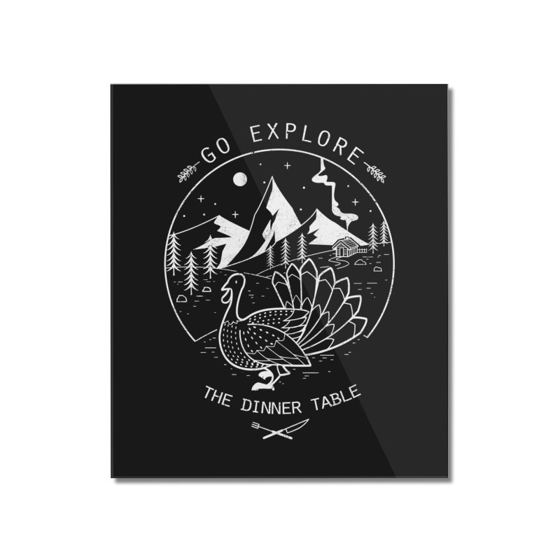 Go Explore The Dinner Home Mounted Acrylic Print by Tobe Fonseca's Artist Shop