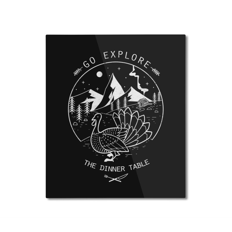 Go Explore The Dinner Home Mounted Aluminum Print by Tobe Fonseca's Artist Shop