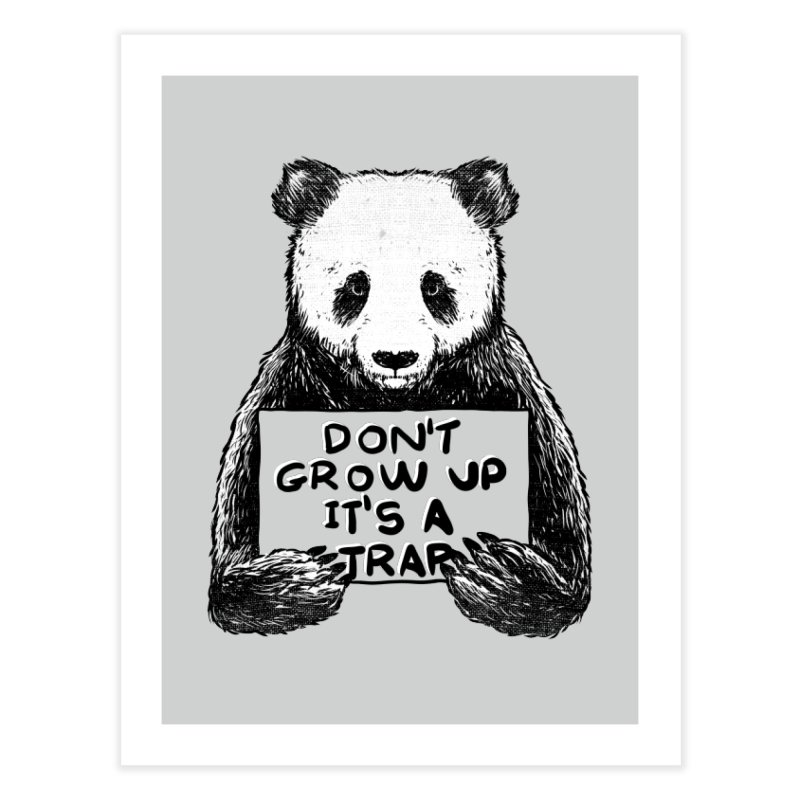 Don't grow up its a trap Home Fine Art Print by Tobe Fonseca's Artist Shop