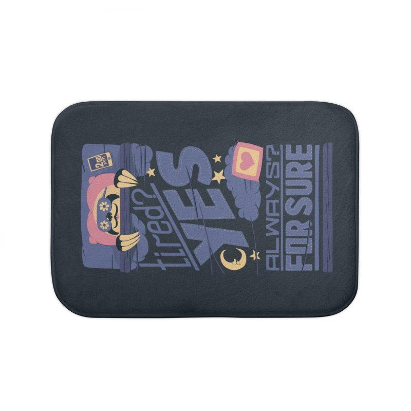 Tired? Yes. Always? For Sure. Home Bath Mat by Tobe Fonseca's Artist Shop