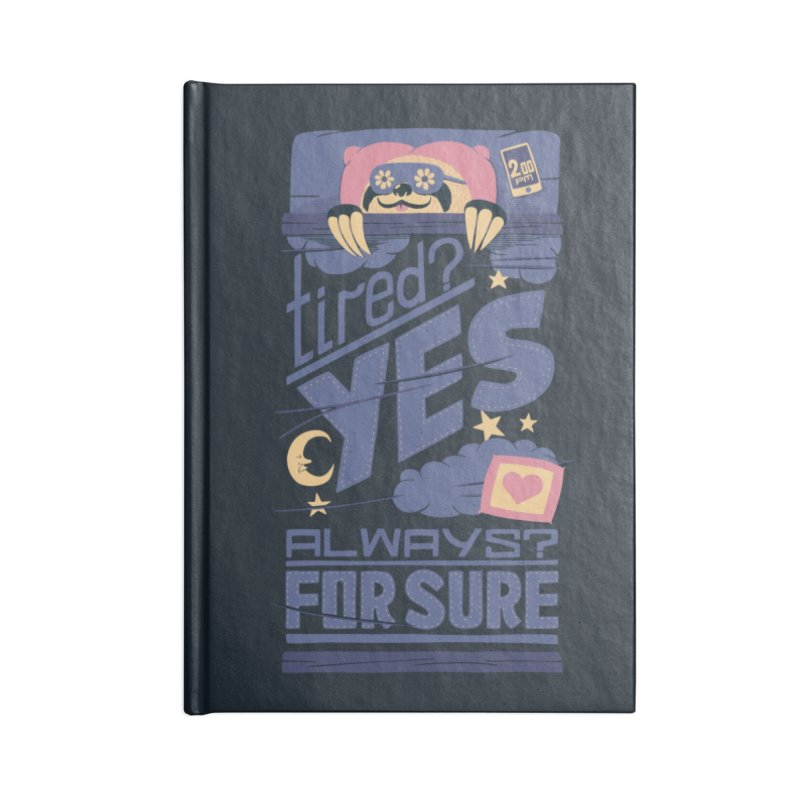 Tired? Yes. Always? For Sure. Accessories Notebook by Tobe Fonseca's Artist Shop