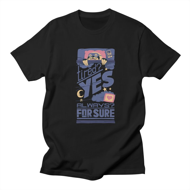 Tired? Yes. Always? For Sure. Men's T-Shirt by Tobe Fonseca's Artist Shop