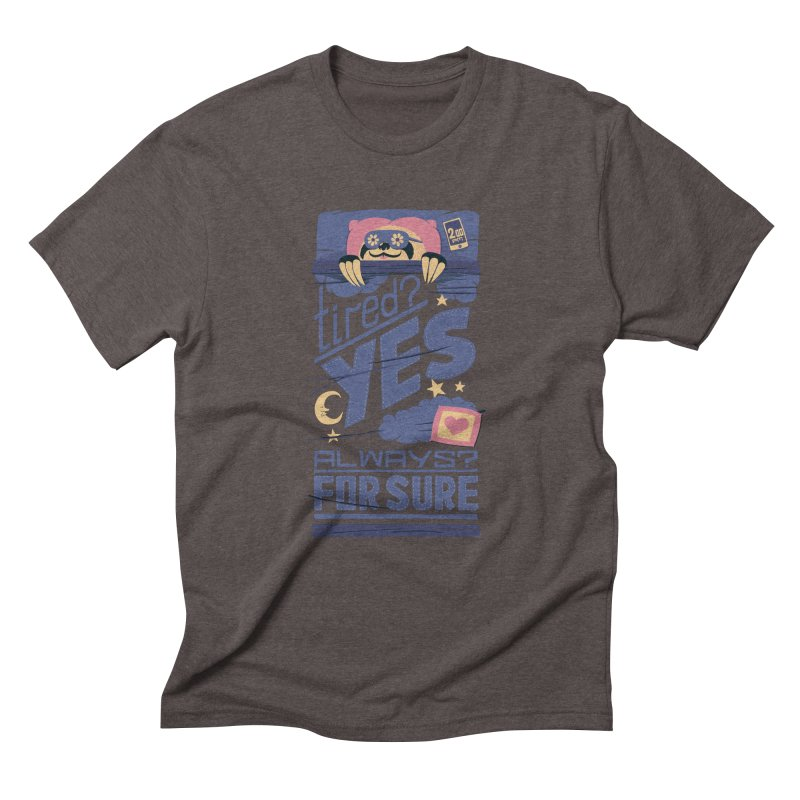Tired? Yes. Always? For Sure. Men's Triblend T-Shirt by Tobe Fonseca's Artist Shop