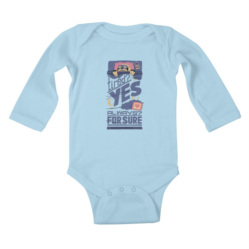Tired? Yes. Always? For Sure. Kids Baby Longsleeve Bodysuit by Tobe Fonseca's Artist Shop
