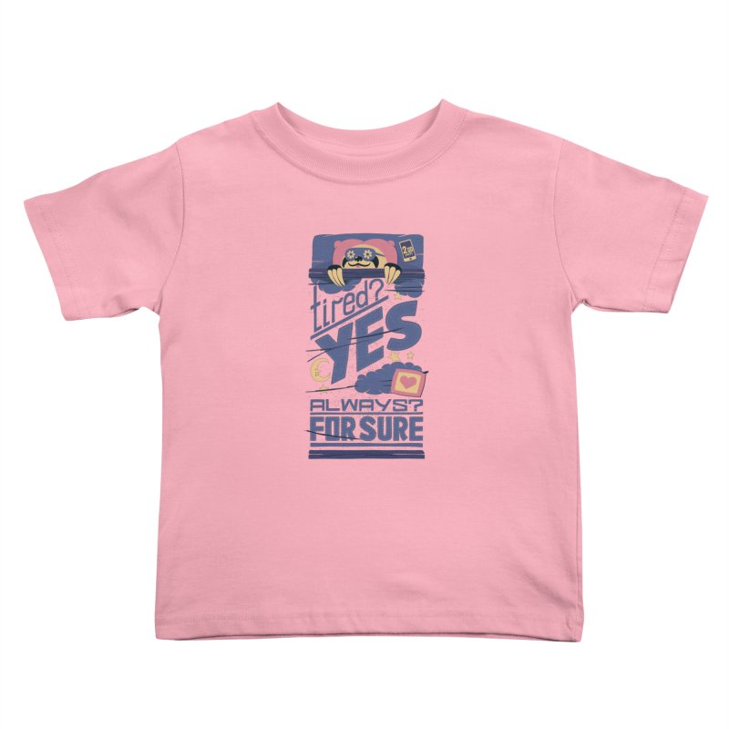 Tired? Yes. Always? For Sure. Kids Toddler T-Shirt by Tobe Fonseca's Artist Shop