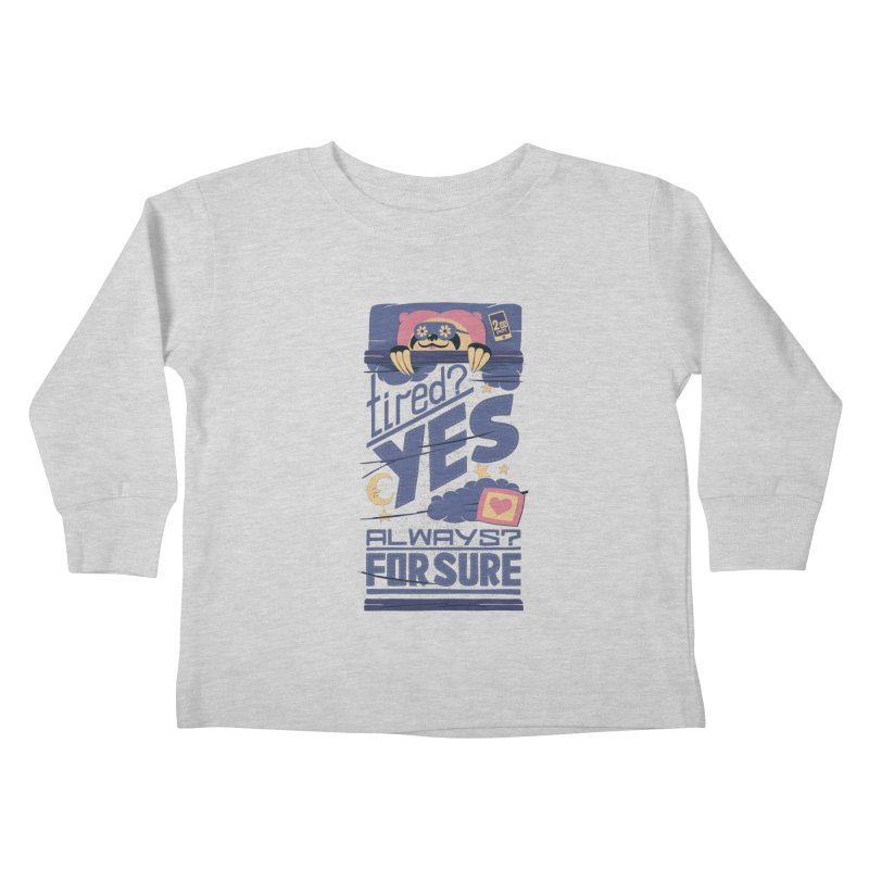 Tired? Yes. Always? For Sure. Kids Toddler Longsleeve T-Shirt by Tobe Fonseca's Artist Shop