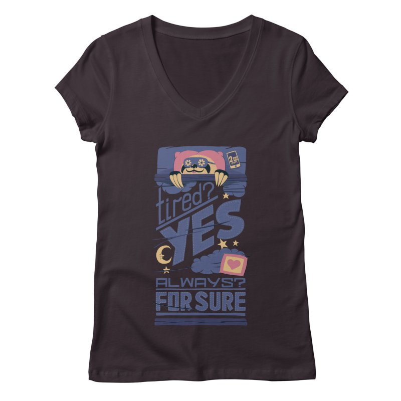 Tired? Yes. Always? For Sure. Women's V-Neck by Tobe Fonseca's Artist Shop