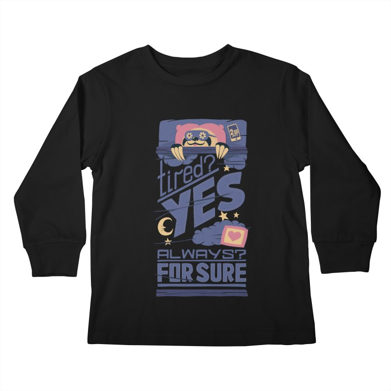 Tired? Yes. Always? For Sure. Kids Longsleeve T-Shirt by Tobe Fonseca's Artist Shop