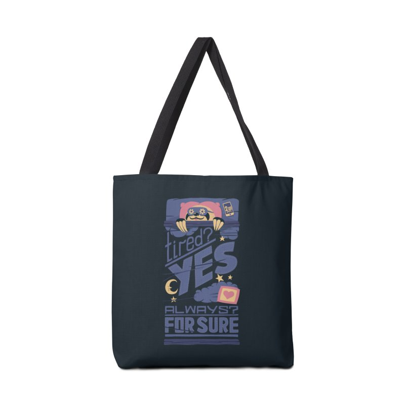 Tired? Yes. Always? For Sure. Accessories Bag by Tobe Fonseca's Artist Shop