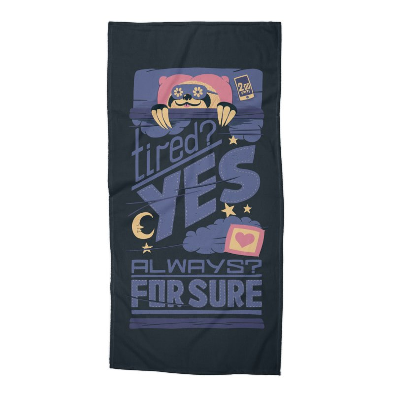 Tired? Yes. Always? For Sure. Accessories Beach Towel by Tobe Fonseca's Artist Shop