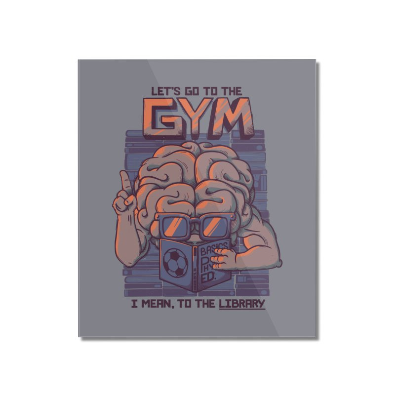 Let's go to the gym Home Mounted Acrylic Print by Tobe Fonseca's Artist Shop