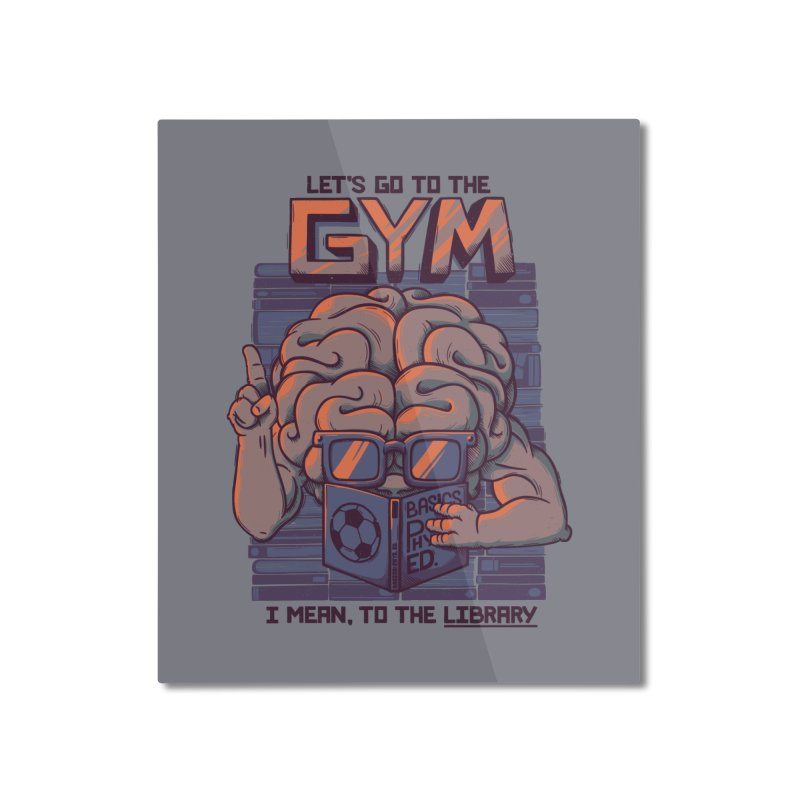 Let's go to the gym Home Mounted Aluminum Print by Tobe Fonseca's Artist Shop