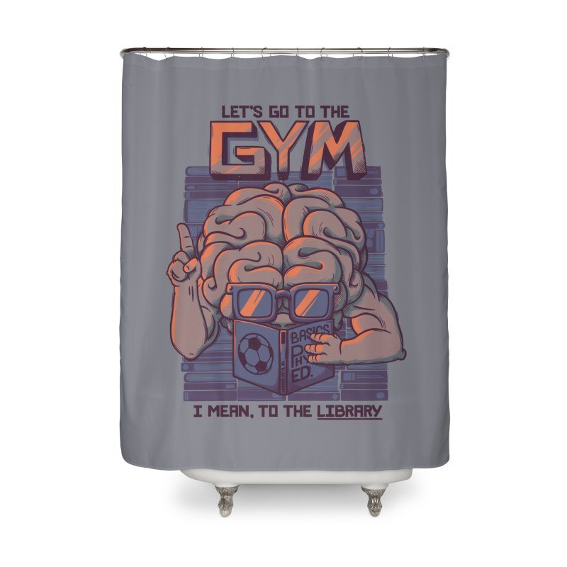 Let's go to the gym Home Shower Curtain by Tobe Fonseca's Artist Shop