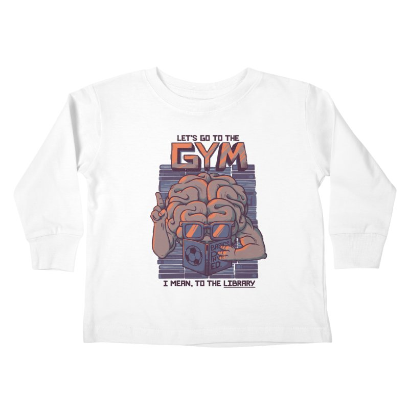 Let's go to the gym Kids Toddler Longsleeve T-Shirt by Tobe Fonseca's Artist Shop