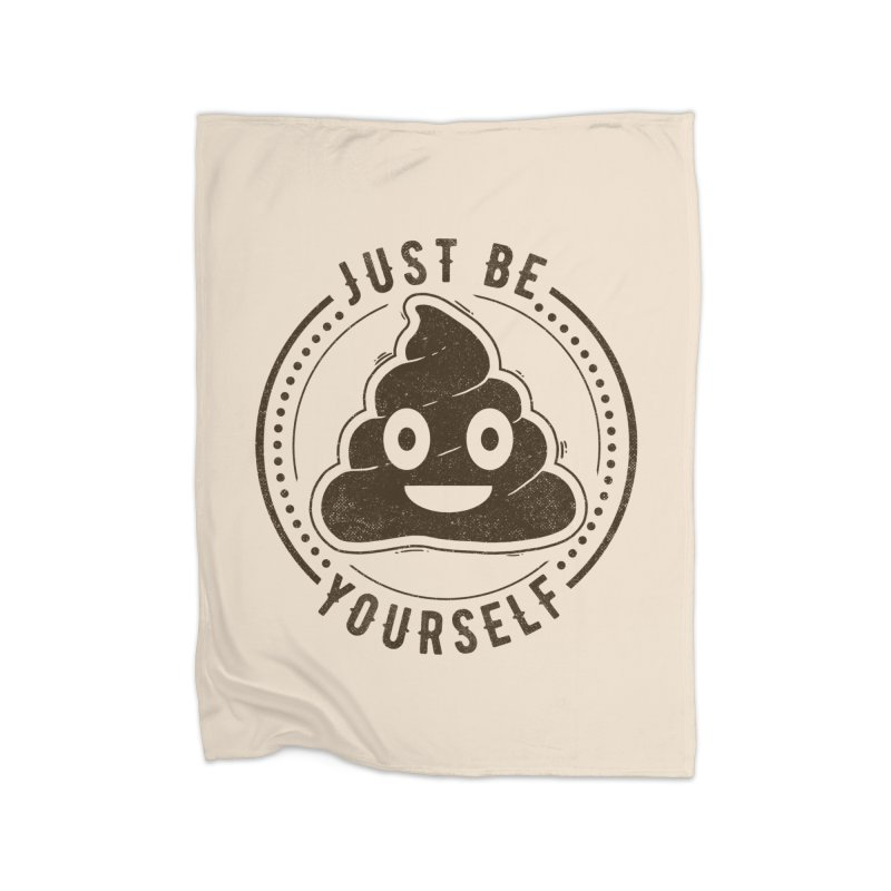 Just Be Yourself Poo Home Blanket by Tobe Fonseca's Artist Shop