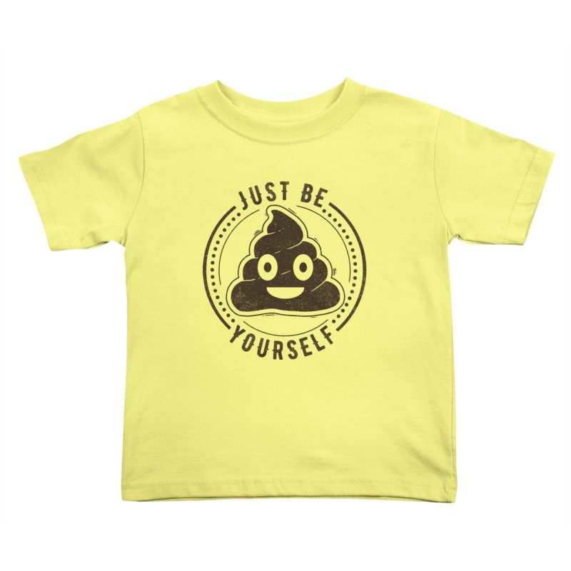 Just Be Yourself Poo Kids Toddler T-Shirt by Tobe Fonseca's Artist Shop