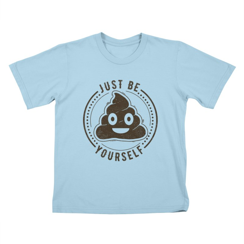 Just Be Yourself Poo Kids T-Shirt by Tobe Fonseca's Artist Shop