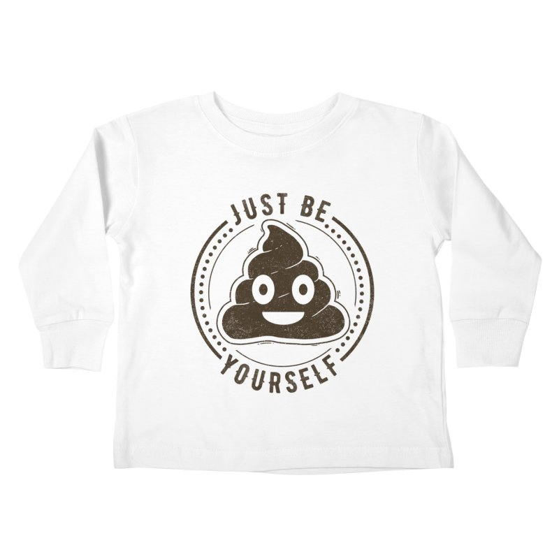 Just Be Yourself Poo Kids Toddler Longsleeve T-Shirt by Tobe Fonseca's Artist Shop