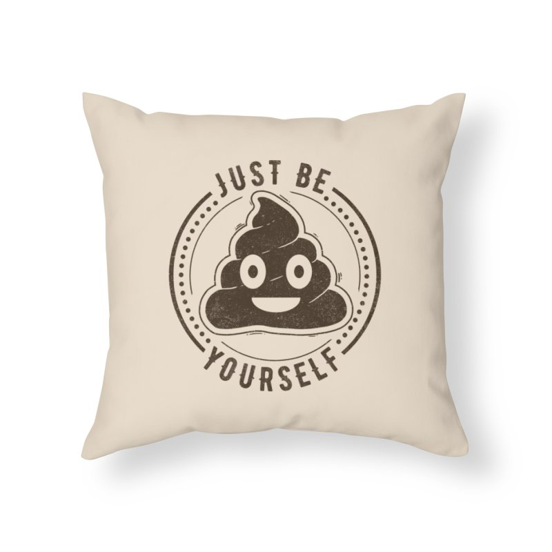 Just Be Yourself Poo Home Throw Pillow by Tobe Fonseca's Artist Shop