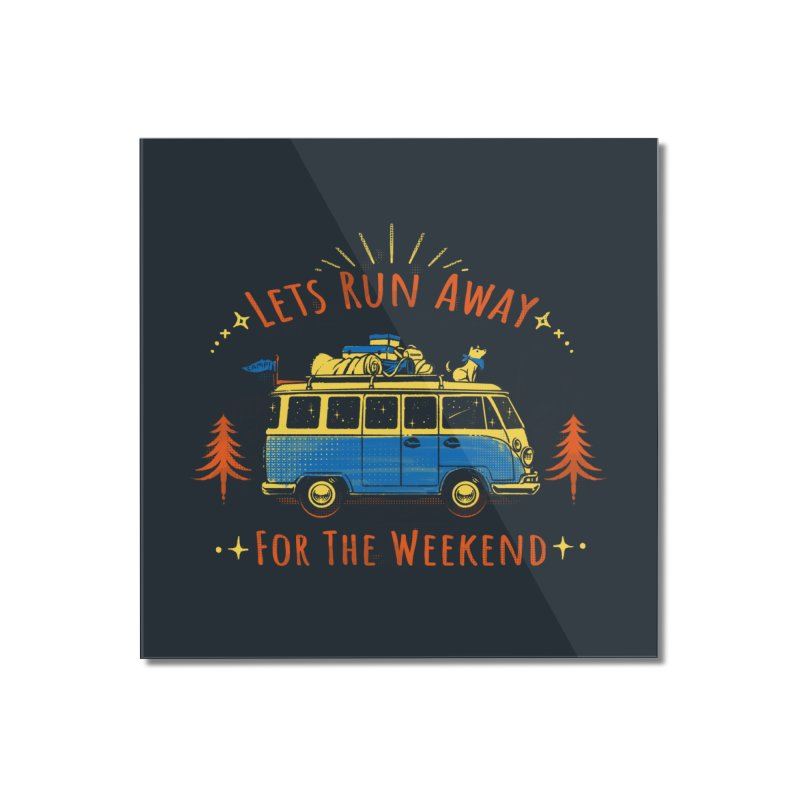Let's Run Away - For The Weekend Home Mounted Acrylic Print by Tobe Fonseca's Artist Shop