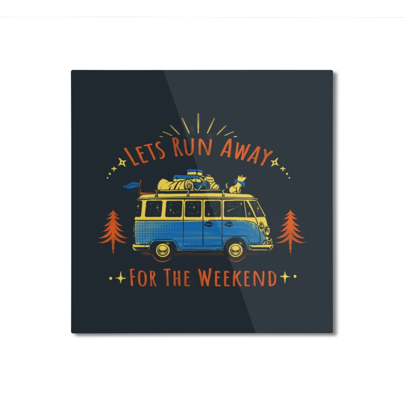 Let's Run Away - For The Weekend Home Mounted Aluminum Print by Tobe Fonseca's Artist Shop