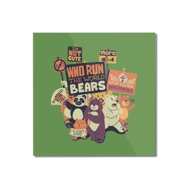 Who Run The World Bears Home Mounted Acrylic Print by Tobe Fonseca's Artist Shop