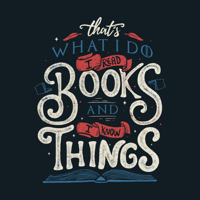 That's what i do i read books and i know things Women's T-Shirt by Tobe Fonseca's Artist Shop
