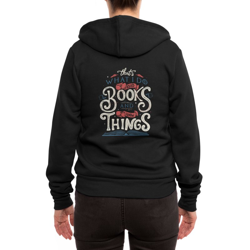 That's what i do i read books and i know things Women's Zip-Up Hoody by Tobe Fonseca's Artist Shop