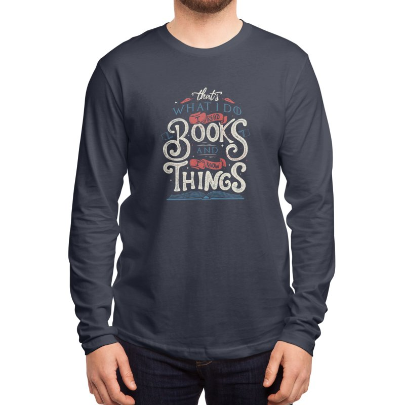 That's what i do i read books and i know things Men's Longsleeve T-Shirt by Tobe Fonseca's Artist Shop
