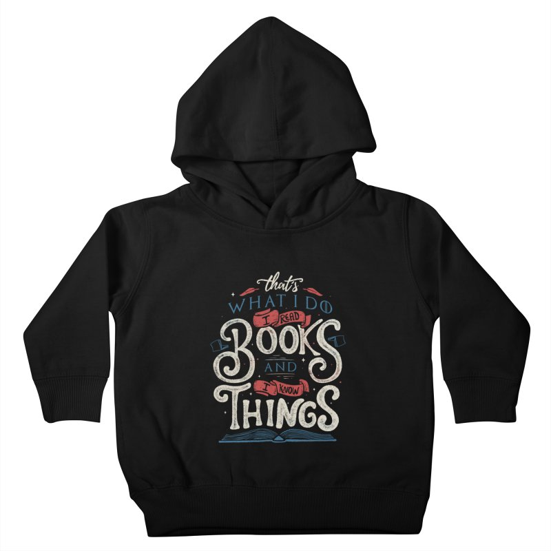 That's what i do i read books and i know things Kids Toddler Pullover Hoody by Tobe Fonseca's Artist Shop