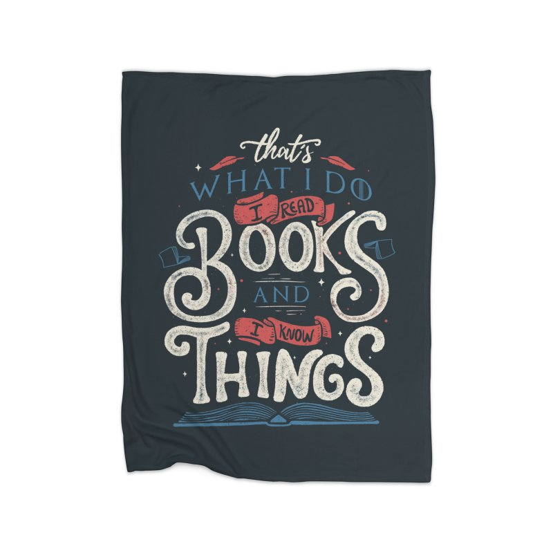 That's what i do i read books and i know things Home Blanket by Tobe Fonseca's Artist Shop