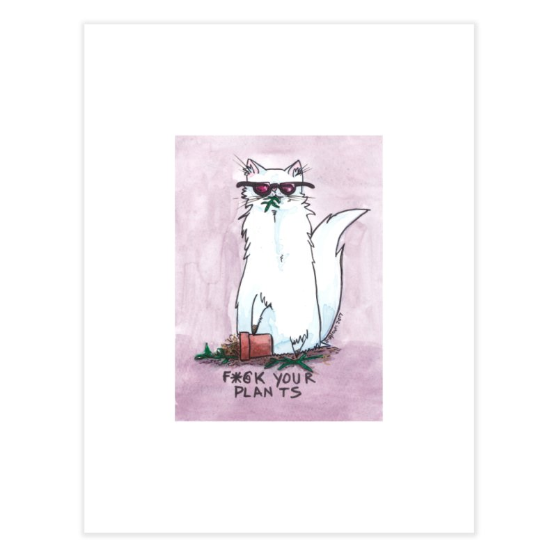 F*@ck Your Plants Home Fine Art Print by Toe Beans Cat Cafe Online Shop