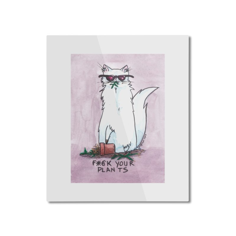 F*@ck Your Plants Home Mounted Aluminum Print by Toe Beans Cat Cafe Online Shop