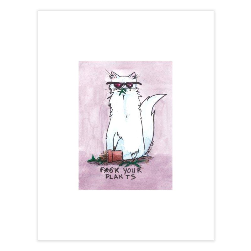 F*@ck Your Plants Home Fine Art Print by Toe Beans Cat Cafe Online Shop