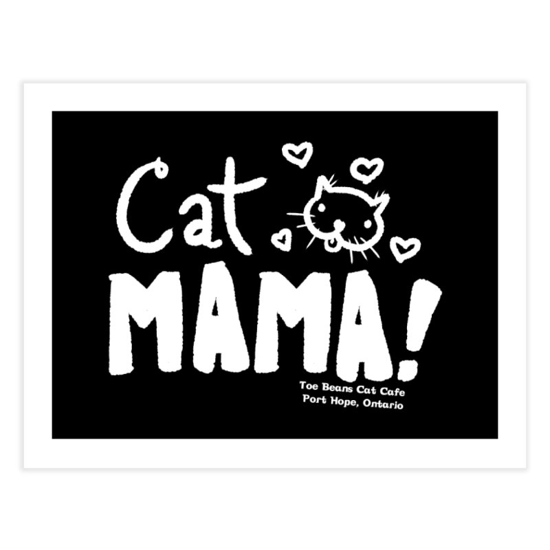 Cat Mama! Home Fine Art Print by Toe Beans Cat Cafe Online Shop