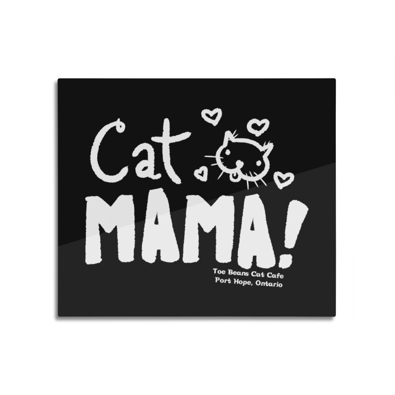 Cat Mama! Home Mounted Aluminum Print by Toe Beans Cat Cafe Online Shop