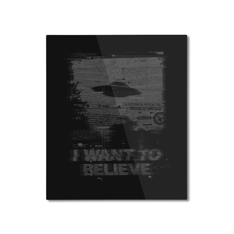 I Want to Believe Home Mounted Aluminum Print by Tom Burns