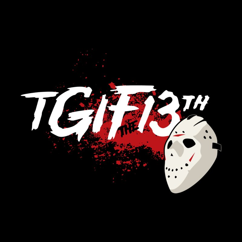 TGIFthe13th by Tom Burns