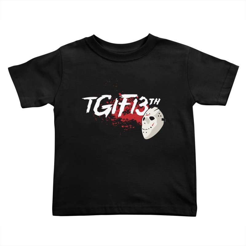 TGIFthe13th Kids Toddler T-Shirt by Tom Burns