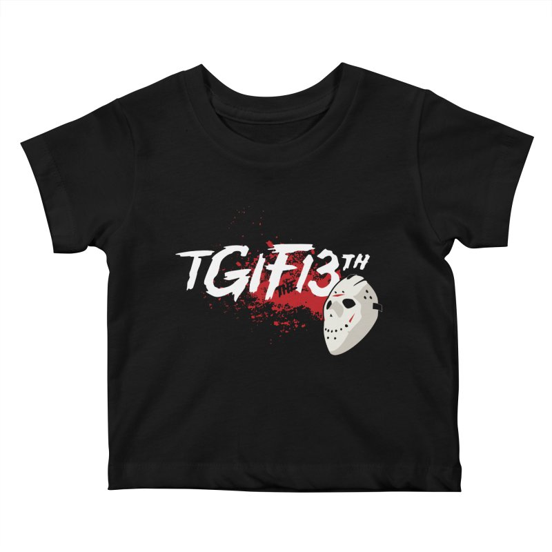 TGIFthe13th Kids Baby T-Shirt by Tom Burns
