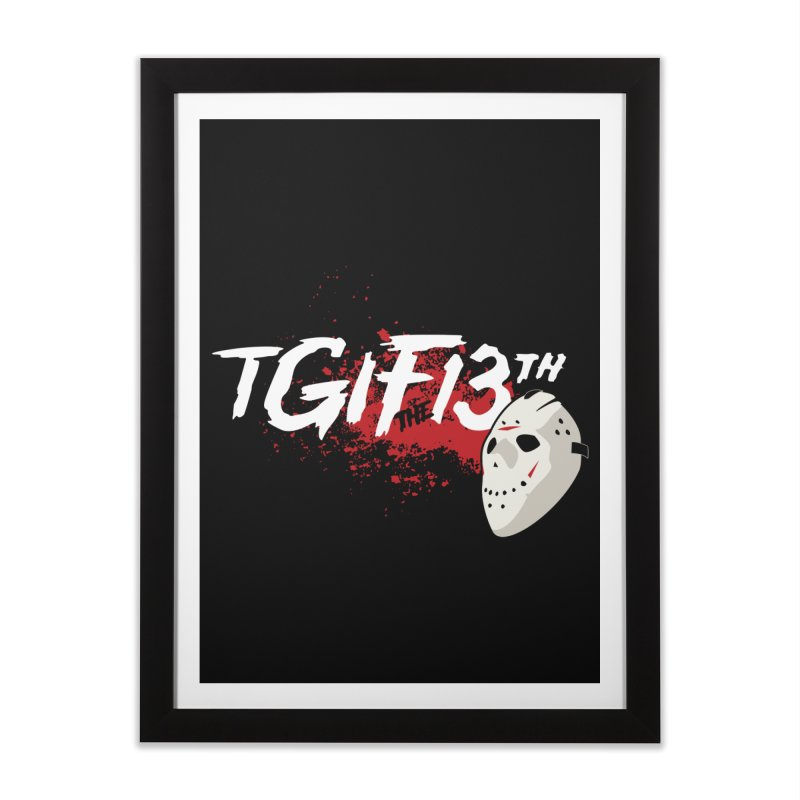 TGIFthe13th Home Framed Fine Art Print by Tom Burns